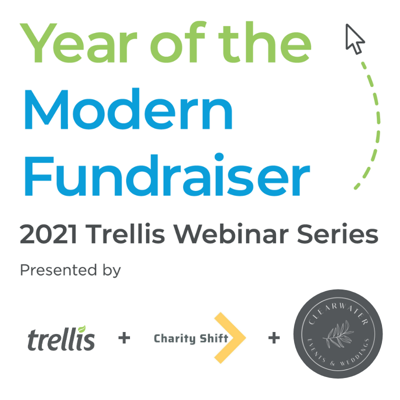 Reimagining Your Donor Experience in the Virtual Landscape Presented by: Trellis, Charity Shift & Clearwater Events